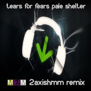 tears for fears 2axishmm remix